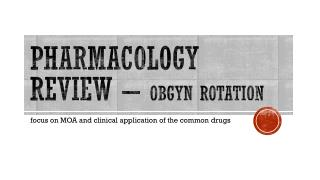 Pharmacology review –  OBGYN rotation