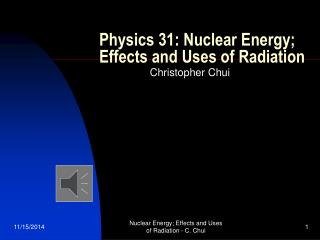 Physics 31: Nuclear Energy; Effects and Uses of Radiation