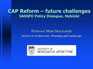 CAP Reform – future challenges SASSPO Policy Dialogue, Helsinki