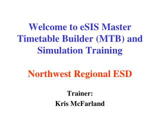 Welcome to eSIS Master Timetable Builder (MTB) and Simulation Training Northwest Regional ESD