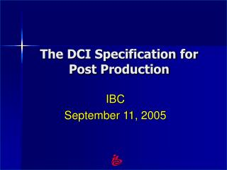 The DCI Specification for Post Production