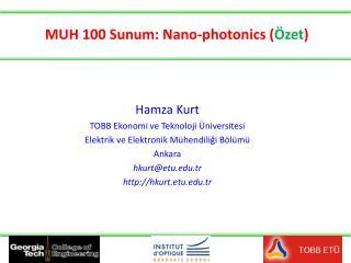 MUH 100 Sunum: Nano-photonics ( Özet )