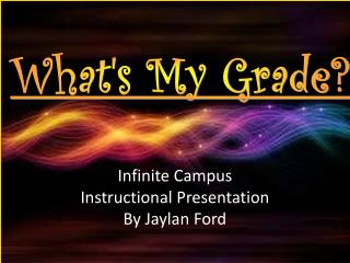 Infinite Campus Instructional Presentation By  Jaylan  Ford