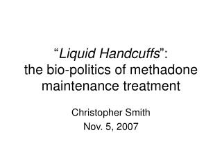 � Liquid Handcuffs �:  the bio-politics of methadone maintenance treatment