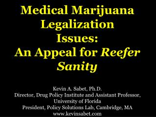 Medical Marijuana Legalization Issues:  An Appeal for  Reefer Sanity Kevin A. Sabet, Ph.D.