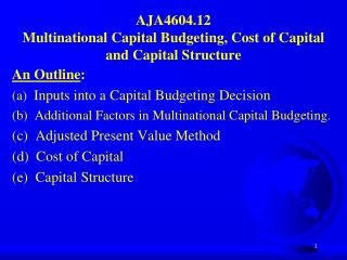 AJA4604.12 Multinational Capital Budgeting, Cost of Capital and Capital Structure
