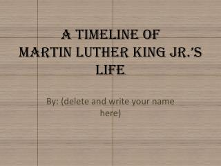 A Timeline of  Martin Luther King  Jr.'s  Life
