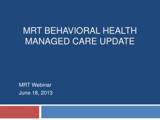 MRT  Behavioral Health Managed  Care  update