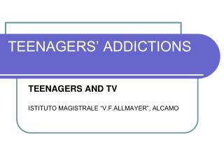 TEENAGERS' ADDICTIONS
