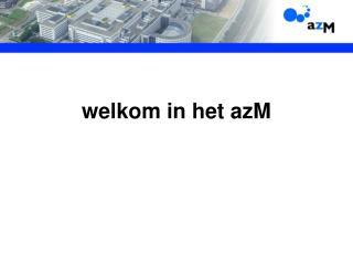 welkom in het azM