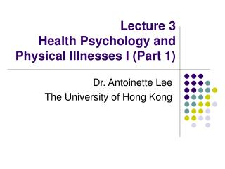 Lecture 3 Health Psychology and Physical Illnesses I (Part 1)