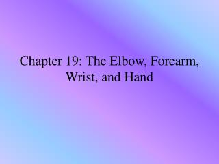 Chapter 19: The Elbow, Forearm, Wrist, and Hand