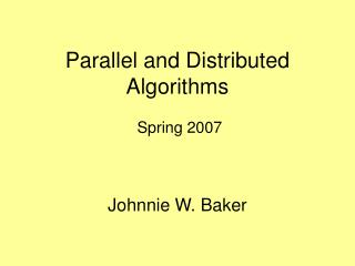 Parallel and Distributed Algorithms  Spring 2007