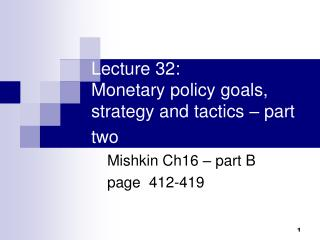 Lecture 32:  Monetary policy goals, strategy and tactics � part two