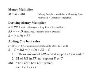 Money Multiplier M  =  m  MB 		 (Money Supply = multiplier x Monetary Base,