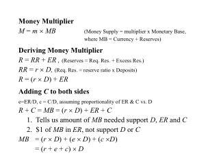 Money Multiplier M  =  m  MB  (Money Supply = multiplier x Monetary Base,