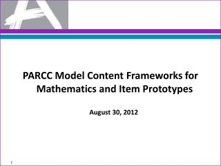 PARCC Model Content Frameworks for Mathematics and Item Prototypes     August 30, 2012