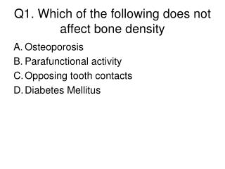 Q1. Which of the following does not affect bone density