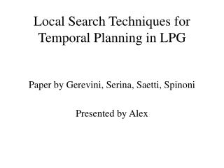 Local Search Techniques for Temporal Planning in LPG