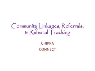 Community Linkages, Referrals, & Referral Tracking