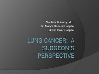 Lung Cancer:  A Surgeon�s Perspective