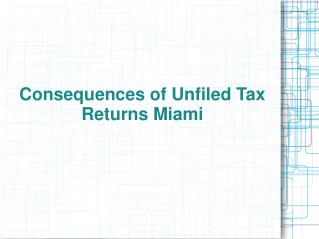 Consequences of Unfiled Tax Returns Miami