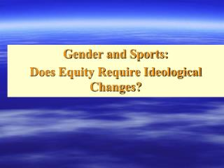 Gender and Sports:Does Equity Require Ideological Changes