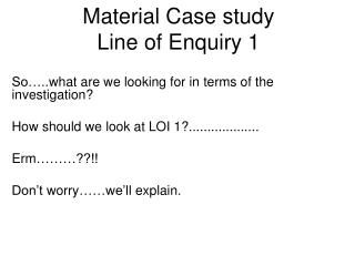 Material Case  study Line of  Enquiry  1