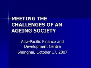 MEETING THE CHALLENGES OF AN AGEING SOCIETY
