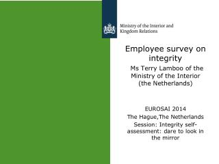 Employee survey on integrity Ms Terry Lamboo of the Ministry of the Interior  (the Netherlands)