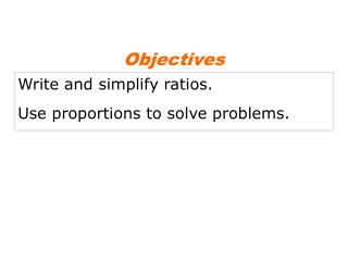 Write and simplify ratios. Use proportions to solve problems.