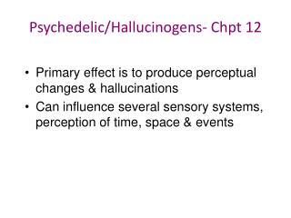 Psychedelic/Hallucinogens-  Chpt  12