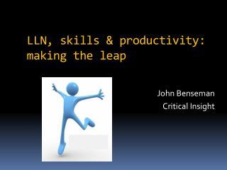 LLN, skills & productivity: making the leap