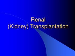 Renal (Kidney) Transplantation