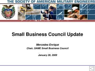 Mercedes Enrique Chair, SAME Small Business Council January 28, 2009