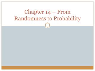 Chapter 14 – From Randomness to Probability