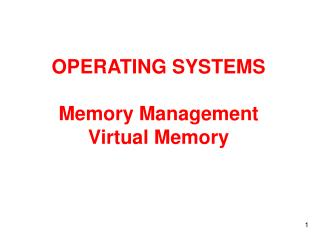 OPERATING SYSTEMS  Memory Management Virtual Memory