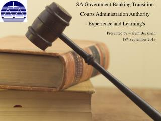 SA Government Banking Transition Courts Administration Authority - Experience and Learning's