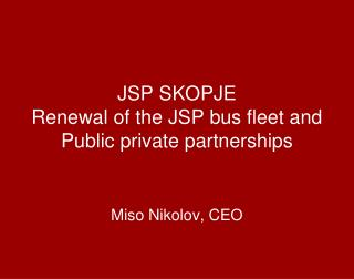 JSP SKOPJE Renewal of the JSP bus fleet and Public private partnerships