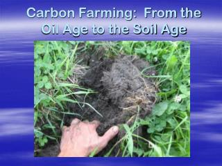 Carbon Farming:  From the Oil Age to the Soil Age