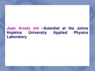 Juan Arvelo md –Scientist at the Johns Hopkins University Ap