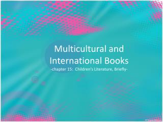 Multicultural and International Books -chapter 15:  Children's Literature, Briefly-