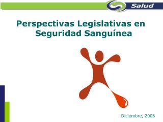 Perspectivas Legislativas en Seguridad Sanguínea