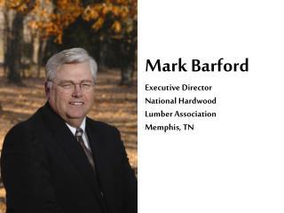 Mark Barford Executive Director National Hardwood Lumber Association Memphis, TN