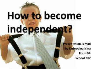 How to become independent?