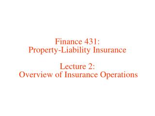 Finance 431: Property-Liability Insurance Lecture 2:  Overview of Insurance Operations