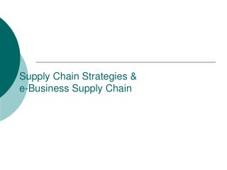 Supply Chain Strategies & e-Business Supply Chain