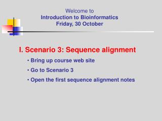 Welcome to Introduction to Bioinformatics Friday, 30 October