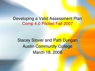 Developing a Valid Assessment Plan Comp 4.0 Piloted Fall 2007