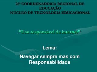 23ª COORDENADORIA REGIONAL DE EDUCAÇÃO NÚCLEO DE TECNOLOGIA EDUCACIONAL